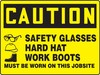 Contractor Preferred OSHA Caution Safety Sign: Safety Glasses - Hard Hat - Work Boots Must Be Worn On This Jobsite